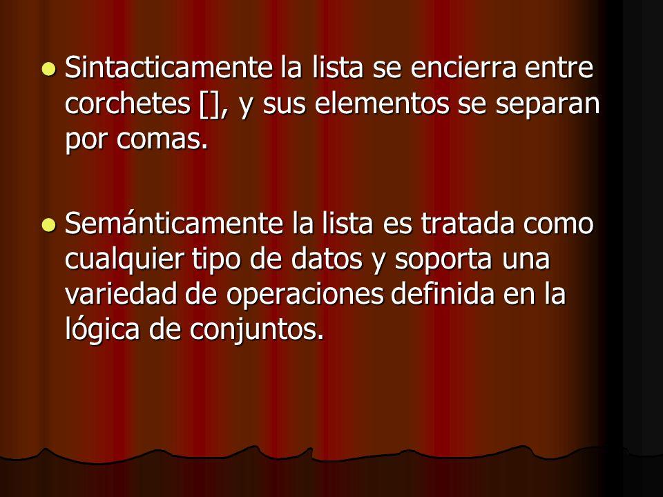 Sintacticamente la lista se encierra entre corchetes [], y sus elementos se separan por comas.